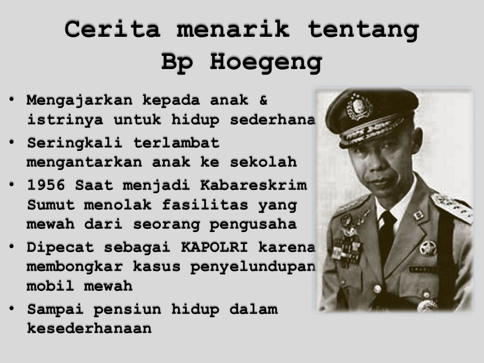 Cerita menarik tentang Bp Hoegeng Mengajarkan kepada anak & istrinya untuk hidup sederhana Mengajarkan kepada anak & istrinya untuk hidup sederhana Se