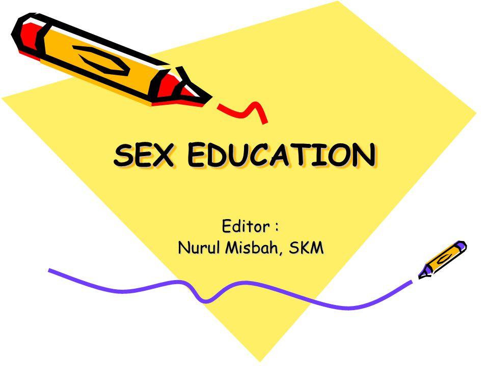 SEX EDUCATION Editor : Nurul Misbah, SKM
