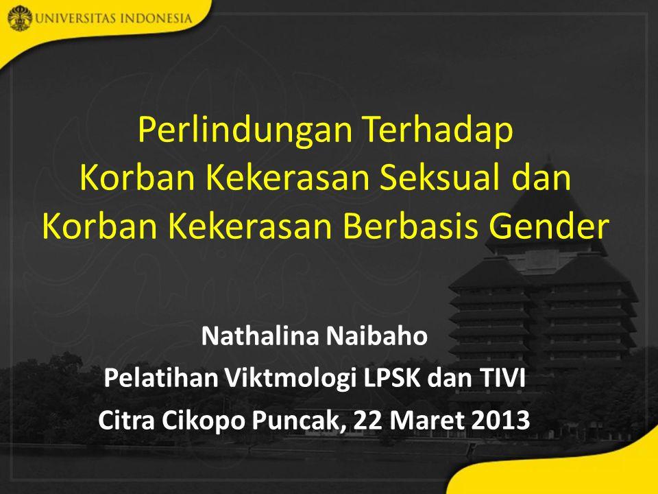 Perlindungan Terhadap Korban Kekerasan Seksual dan Korban Kekerasan Berbasis Gender Nathalina Naibaho Pelatihan Viktmologi LPSK dan TIVI Citra Cikopo