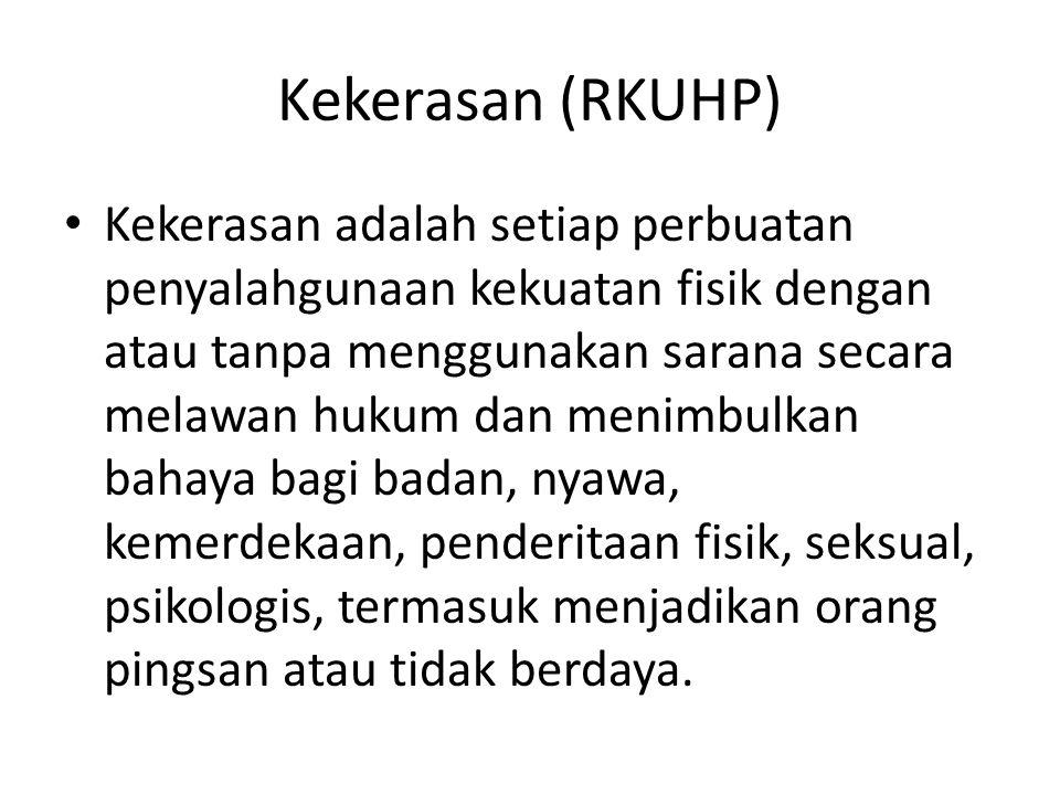 Kekerasan (RKUHP) Kekerasan adalah setiap perbuatan penyalahgunaan kekuatan fisik dengan atau tanpa menggunakan sarana secara melawan hukum dan menimb