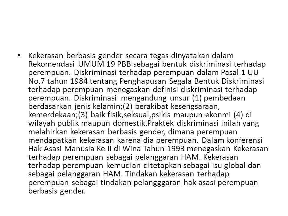Kekerasan berbasis gender secara tegas dinyatakan dalam Rekomendasi UMUM 19 PBB sebagai bentuk diskriminasi terhadap perempuan. Diskriminasi terhadap