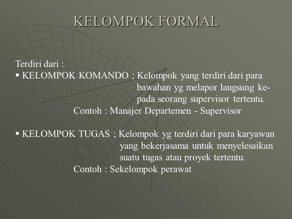 KELOMPOK FORMAL Terdiri dari :  KELOMPOK KOMANDO ; Kelompok yang terdiri dari para bawahan yg melapor langsung ke- pada seorang supervisor tertentu.