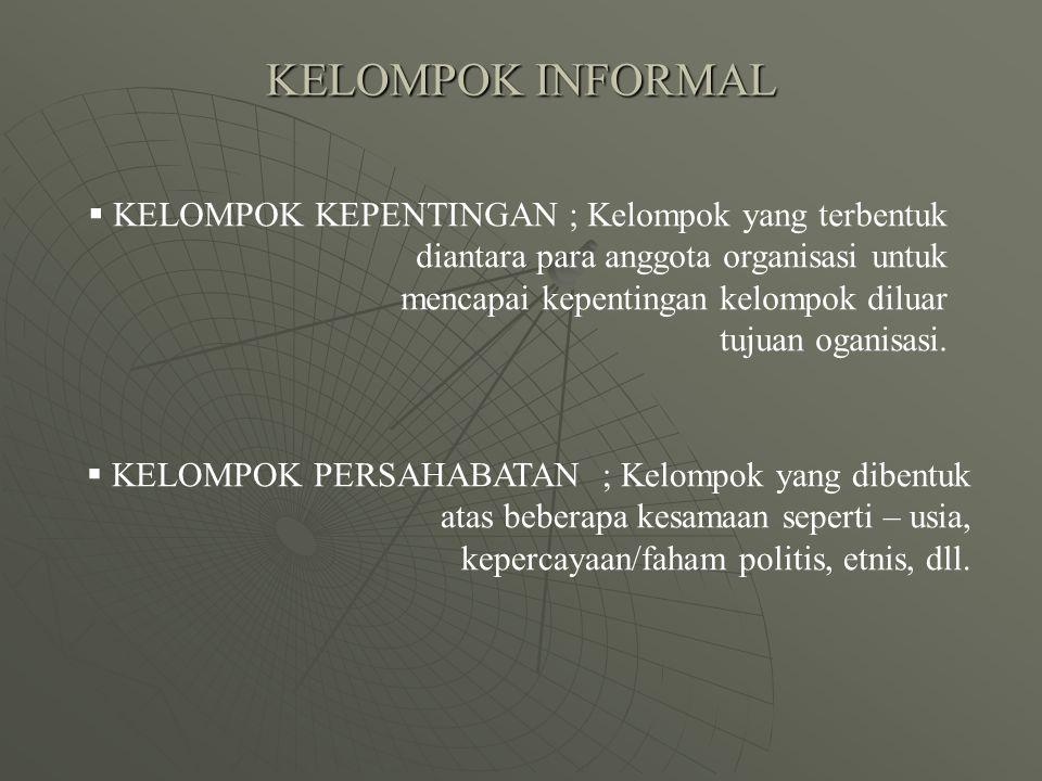 KELOMPOK INFORMAL  KELOMPOK KEPENTINGAN ; Kelompok yang terbentuk diantara para anggota organisasi untuk mencapai kepentingan kelompok diluar tujuan