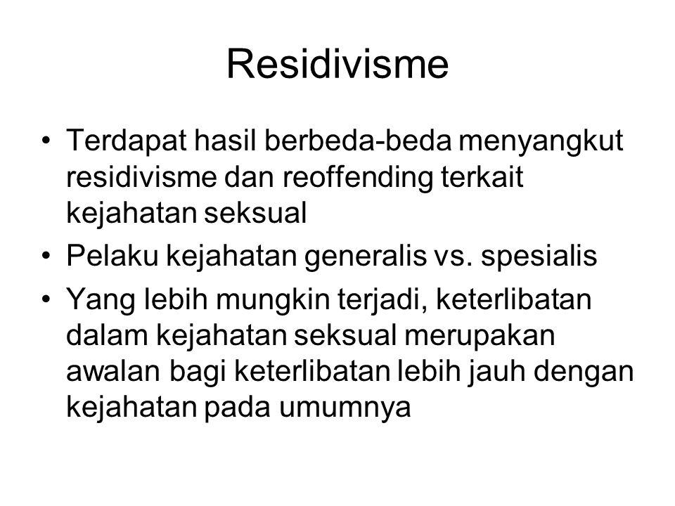 Residivisme Terdapat hasil berbeda-beda menyangkut residivisme dan reoffending terkait kejahatan seksual Pelaku kejahatan generalis vs.