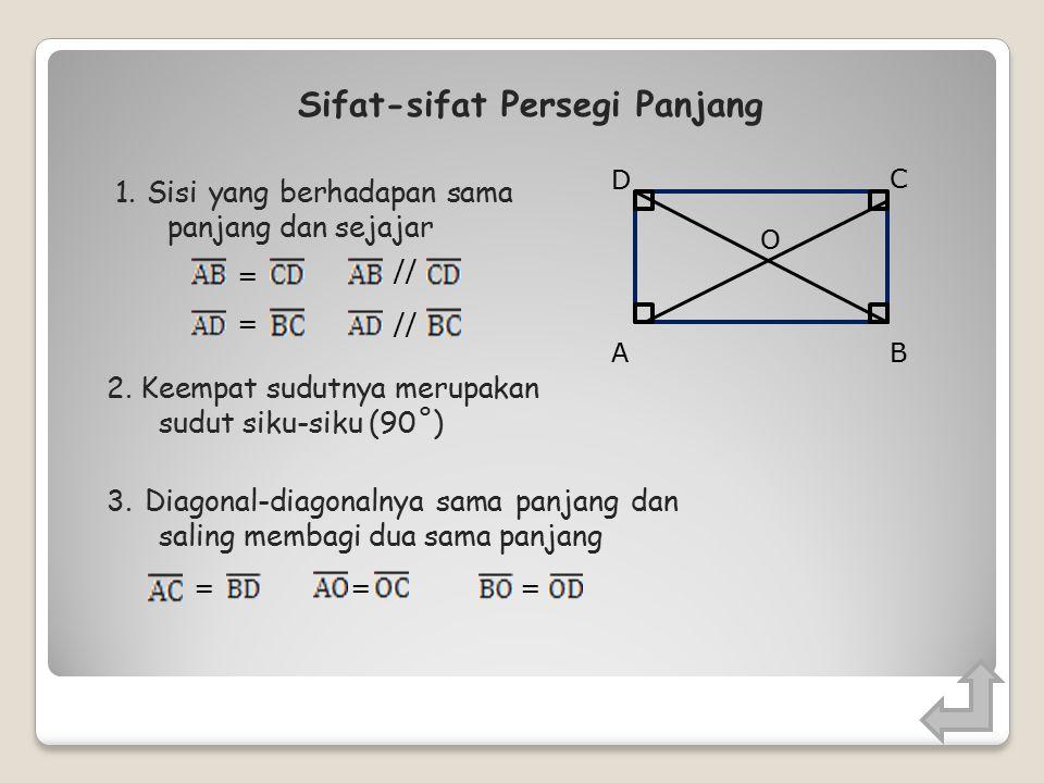 Persegi Panjang BA C D = = // Persegi panjang adalah segi empat yang memiliki dua pasang sisi yang sama panjang dan sejajar, dan memiliki empat buah sudut siku-siku