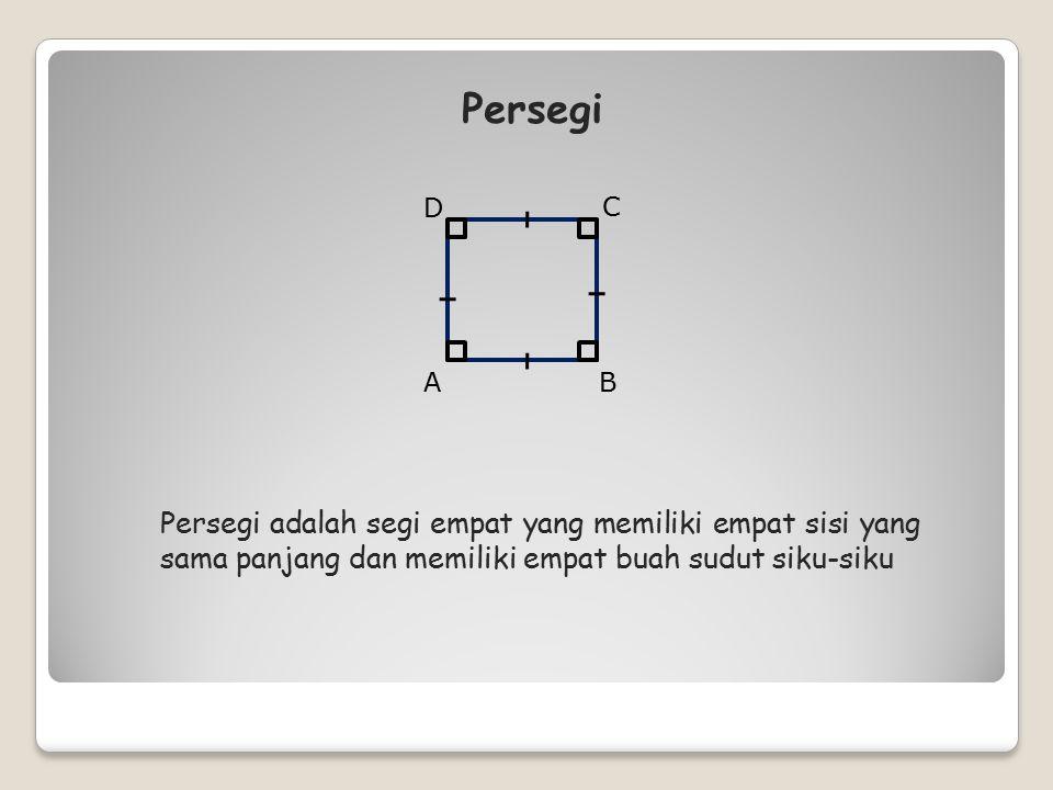 Sifat-sifat Persegi Panjang BA C D = = // 1. Sisi yang berhadapan sama panjang dan sejajar 2. Keempat sudutnya merupakan sudut siku-siku (90˚) 3. Diag