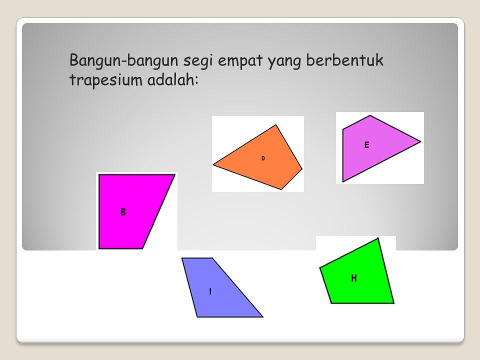 Dari gambar di bawah ini, bangun-bangun segi empat manakah yang berbentuk trapesium?