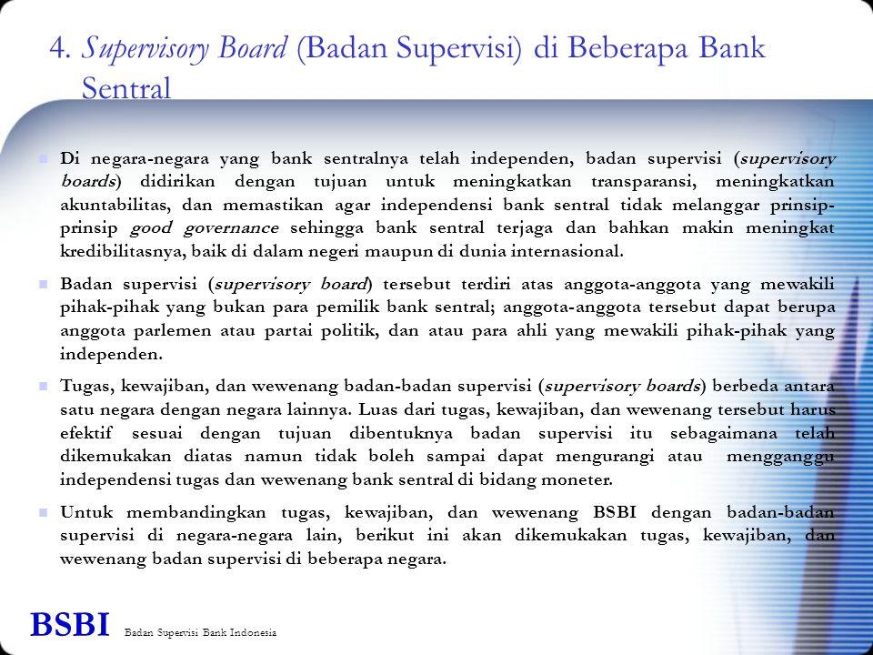 Di negara-negara yang bank sentralnya telah independen, badan supervisi (supervisory boards) didirikan dengan tujuan untuk meningkatkan transparansi,