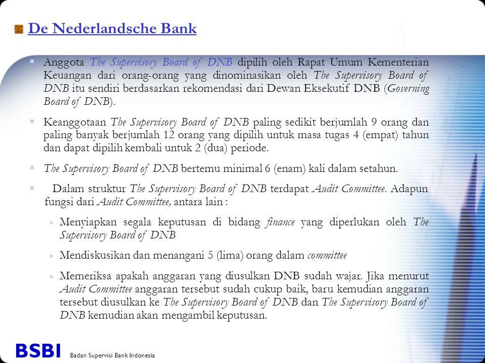 De Nederlandsche Bank  Anggota The Supervisory Board of DNB dipilih oleh Rapat Umum Kementerian Keuangan dari orang-orang yang dinominasikan oleh The Supervisory Board of DNB itu sendiri berdasarkan rekomendasi dari Dewan Eksekutif DNB (Governing Board of DNB).