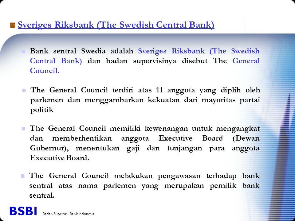 Sveriges Riksbank (The Swedish Central Bank) Bank sentral Swedia adalah Sveriges Riksbank (The Swedish Central Bank) dan badan supervisinya disebut The General Council.