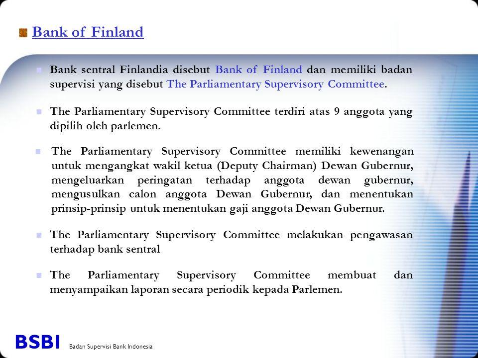 Bank of Finland The Parliamentary Supervisory Committee melakukan pengawasan terhadap bank sentral The Parliamentary Supervisory Committee membuat dan menyampaikan laporan secara periodik kepada Parlemen.