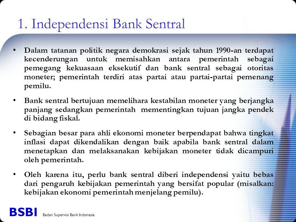1. Independensi Bank Sentral Dalam tatanan politik negara demokrasi sejak tahun 1990-an terdapat kecenderungan untuk memisahkan antara pemerintah seba