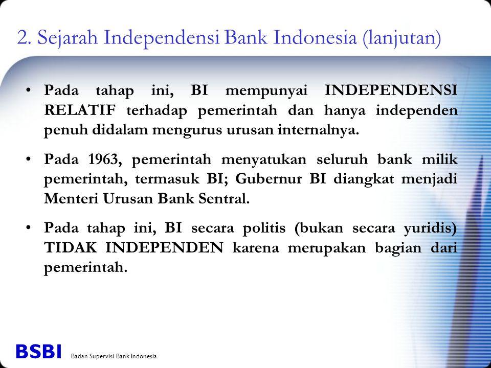 Pada tahap ini, BI mempunyai INDEPENDENSI RELATIF terhadap pemerintah dan hanya independen penuh didalam mengurus urusan internalnya. Pada 1963, pemer