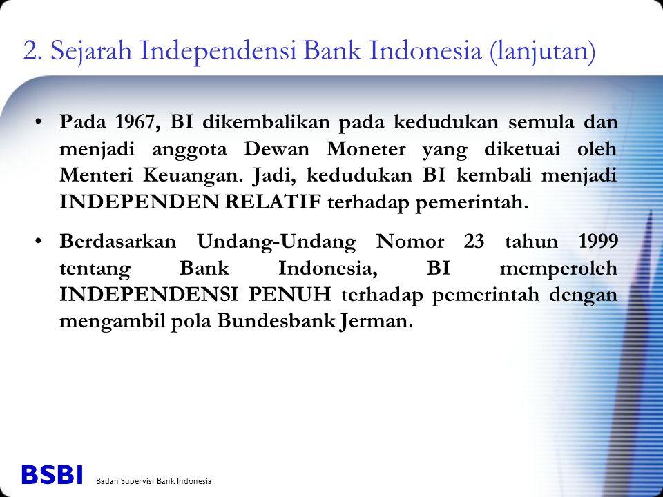 Pada 1967, BI dikembalikan pada kedudukan semula dan menjadi anggota Dewan Moneter yang diketuai oleh Menteri Keuangan. Jadi, kedudukan BI kembali men
