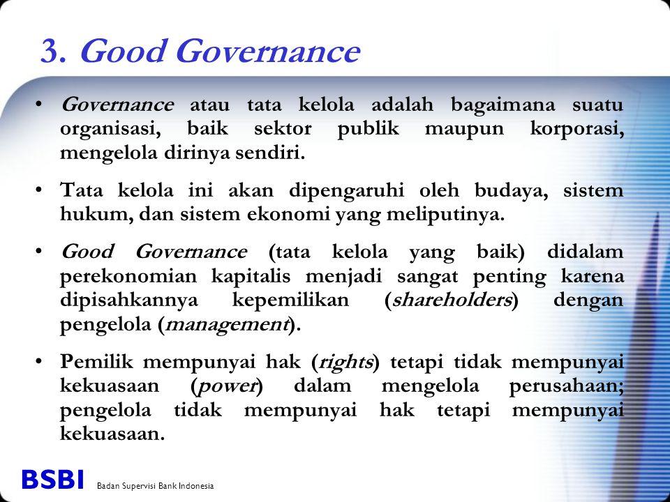 3. Good Governance Governance atau tata kelola adalah bagaimana suatu organisasi, baik sektor publik maupun korporasi, mengelola dirinya sendiri. Tata