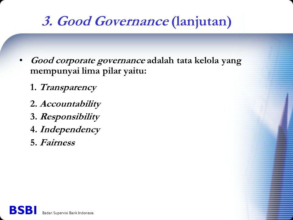 Good corporate governance adalah tata kelola yang mempunyai lima pilar yaitu: 1. Transparency 2. Accountability 3. Responsibility 4. Independency 5. F
