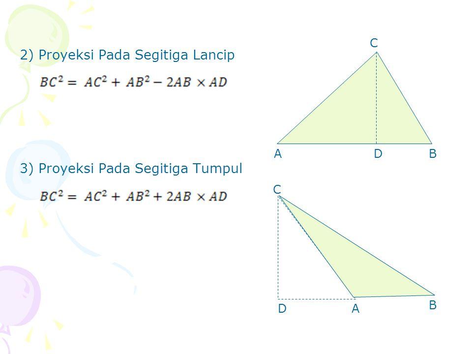 2) Proyeksi Pada Segitiga Lancip 3) Proyeksi Pada Segitiga Tumpul DA C B B A C D