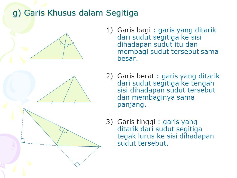 g) Garis Khusus dalam Segitiga 1)Garis bagi : garis yang ditarik dari sudut segitiga ke sisi dihadapan sudut itu dan membagi sudut tersebut sama besar