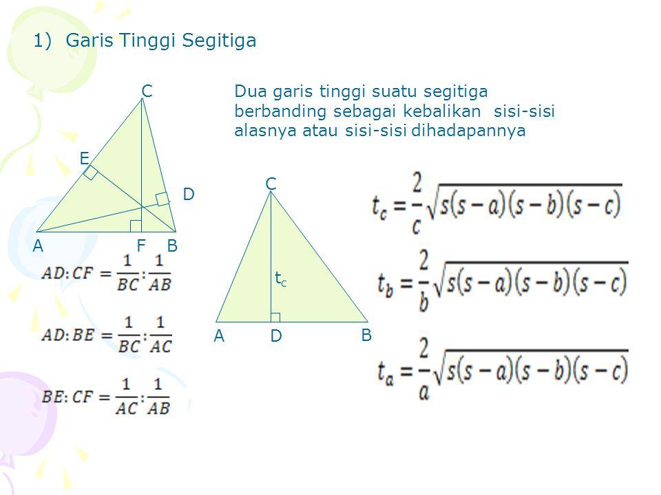 1)Garis Tinggi Segitiga F E D C BA Dua garis tinggi suatu segitiga berbanding sebagai kebalikan sisi-sisi alasnya atau sisi-sisi dihadapannya D C B A