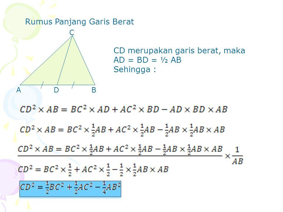 D C BA Rumus Panjang Garis Berat CD merupakan garis berat, maka AD = BD = ½ AB Sehingga :