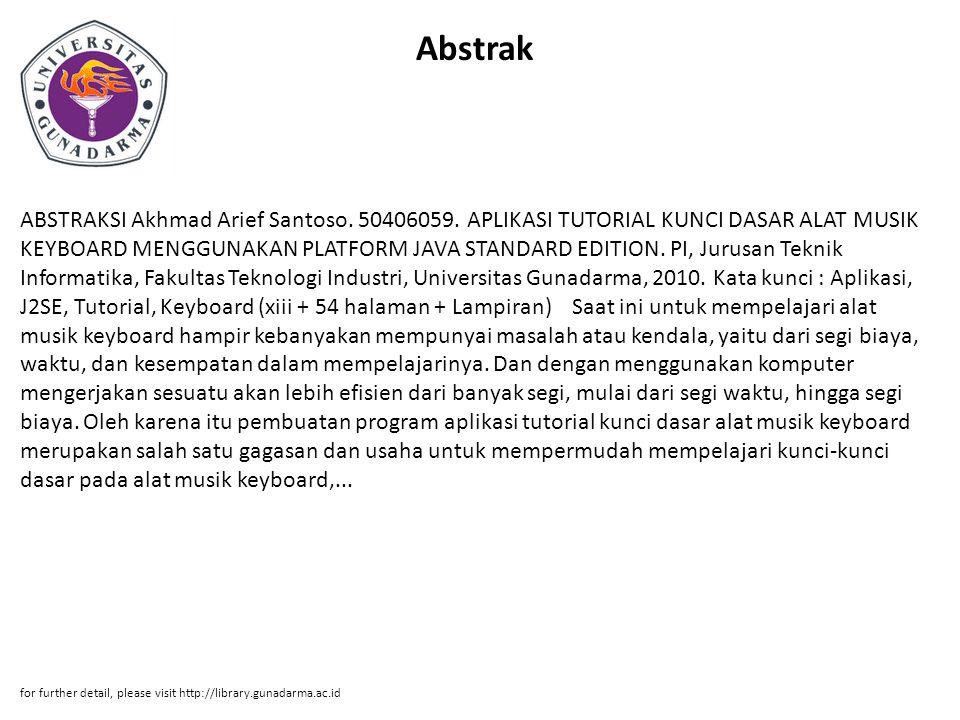 Abstrak ABSTRAKSI Akhmad Arief Santoso. 50406059. APLIKASI TUTORIAL KUNCI DASAR ALAT MUSIK KEYBOARD MENGGUNAKAN PLATFORM JAVA STANDARD EDITION. PI, Ju