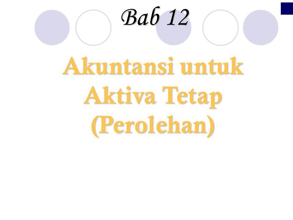 Akuntansi untuk Aktiva Tetap (Perolehan) Bab12 Bab 12