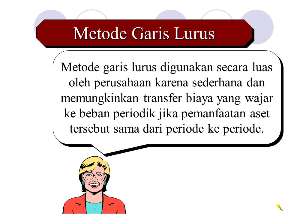 Metode Garis Lurus Metode garis lurus digunakan secara luas oleh perusahaan karena sederhana dan memungkinkan transfer biaya yang wajar ke beban perio