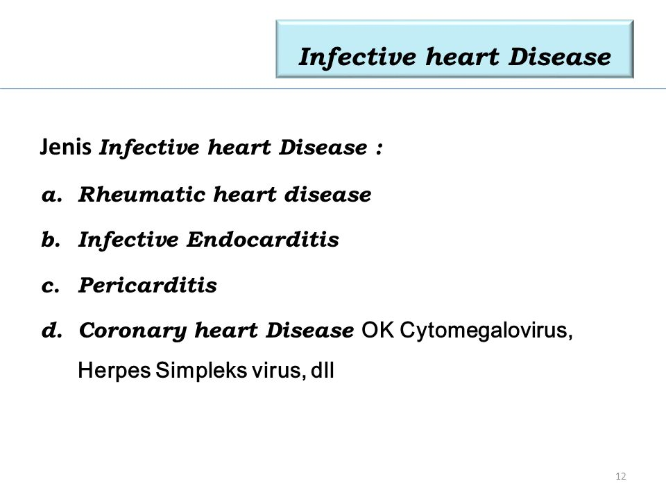 Infective heart Disease Jenis Infective heart Disease : a.Rheumatic heart disease b.Infective Endocarditis c.Pericarditis d. Coronary heart Disease OK