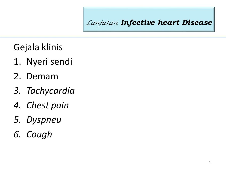 Gejala klinis 1.Nyeri sendi 2.Demam 3.Tachycardia 4.Chest pain 5.Dyspneu 6.Cough 13 Lanjutan Infective heart Disease