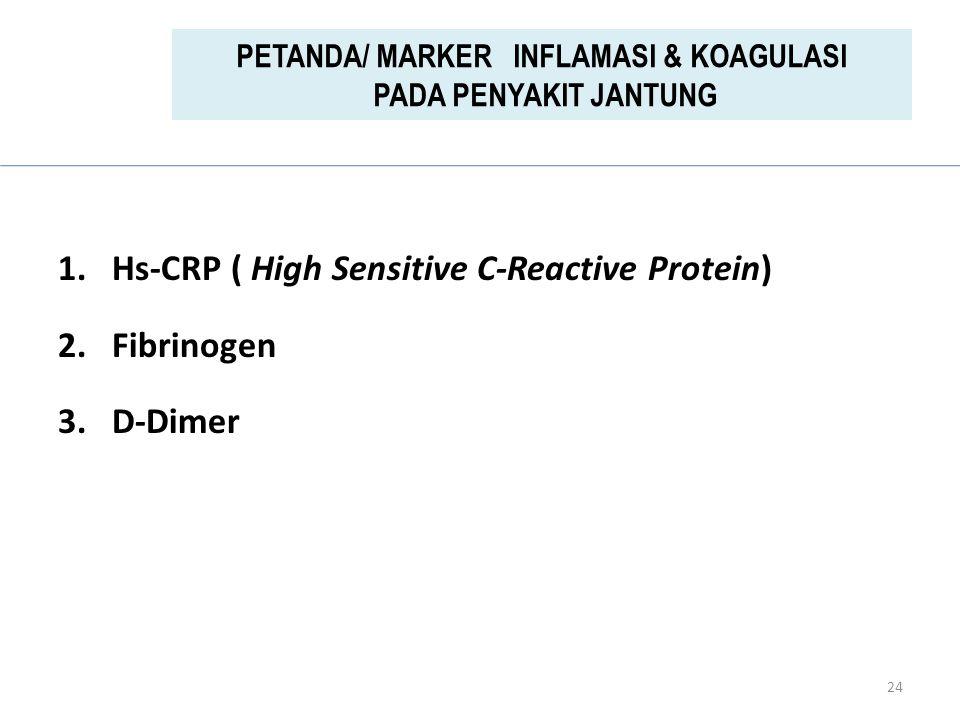 1.Hs-CRP ( High Sensitive C-Reactive Protein) 2.Fibrinogen 3.D-Dimer 24 PETANDA/ MARKER INFLAMASI & KOAGULASI PADA PENYAKIT JANTUNG
