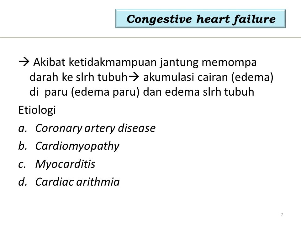 Congestive heart failure  Akibat ketidakmampuan jantung memompa darah ke slrh tubuh  akumulasi cairan (edema) di paru (edema paru) dan edema slrh tu