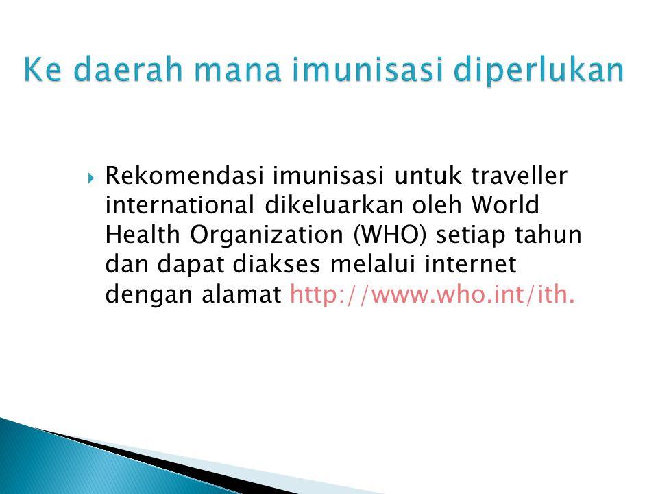  Rekomendasi imunisasi untuk traveller international dikeluarkan oleh World Health Organization (WHO) setiap tahun dan dapat diakses melalui internet