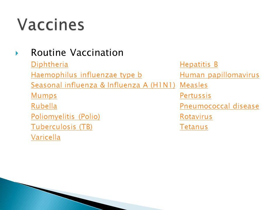  Routine Vaccination DiphtheriaDiphtheria Hepatitis BHepatitis B Haemophilus influenzae type bHaemophilus influenzae type b Human papillomavirusHuman