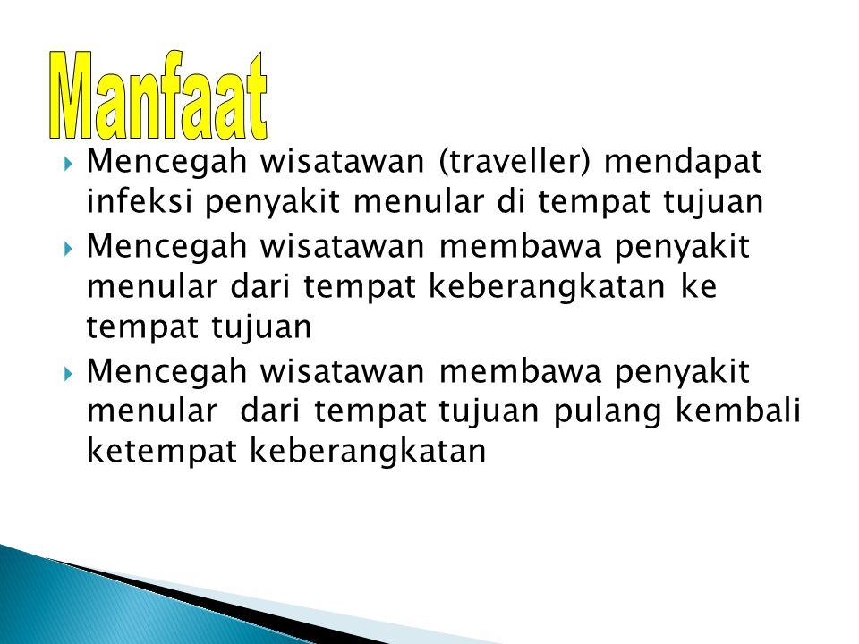  Mencegah wisatawan (traveller) mendapat infeksi penyakit menular di tempat tujuan  Mencegah wisatawan membawa penyakit menular dari tempat keberang