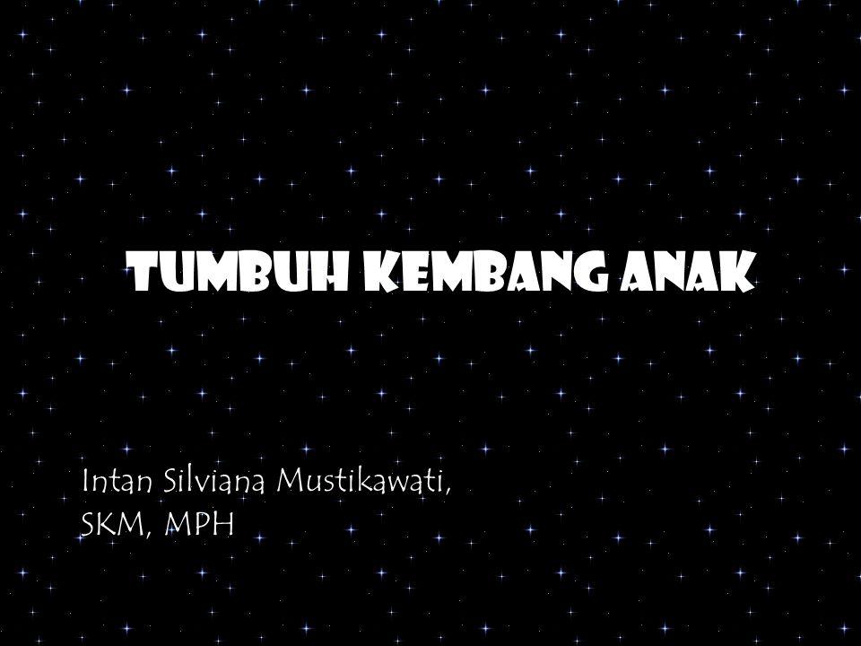 Tumbuh kembang anak Intan Silviana Mustikawati, SKM, MPH