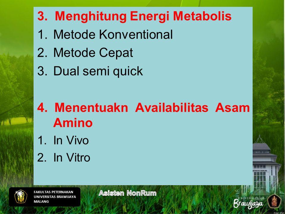 3. Menghitung Energi Metabolis 1.Metode Konventional 2.Metode Cepat 3.Dual semi quick 4. Menentuakn Availabilitas Asam Amino 1.In Vivo 2.In Vitro FAKU