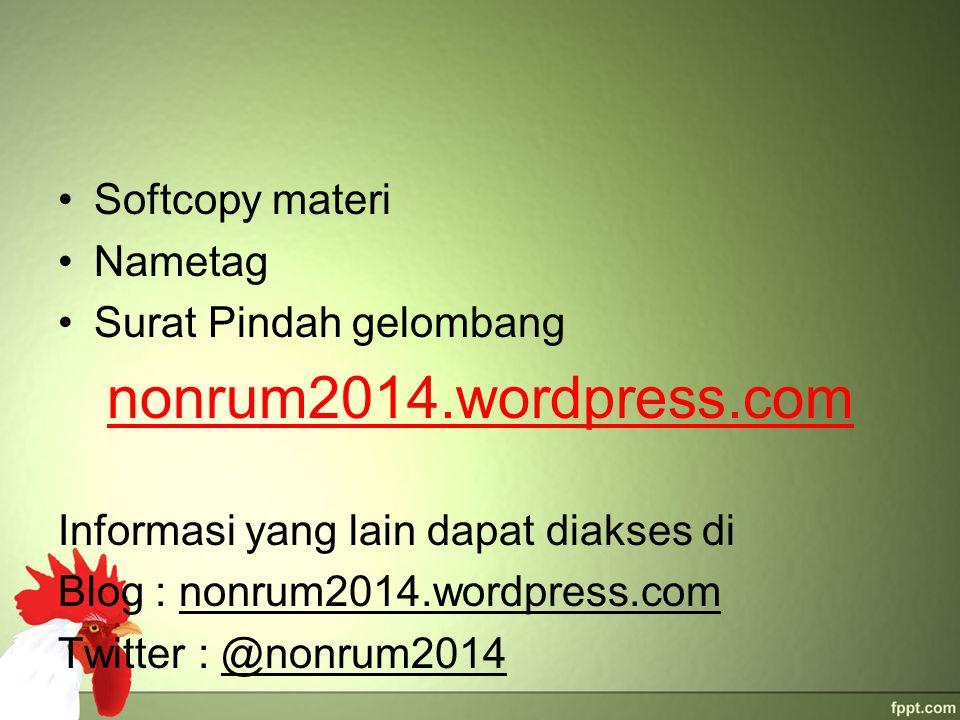 Softcopy materi Nametag Surat Pindah gelombang nonrum2014.wordpress.com Informasi yang lain dapat diakses di Blog : nonrum2014.wordpress.com Twitter : @nonrum2014