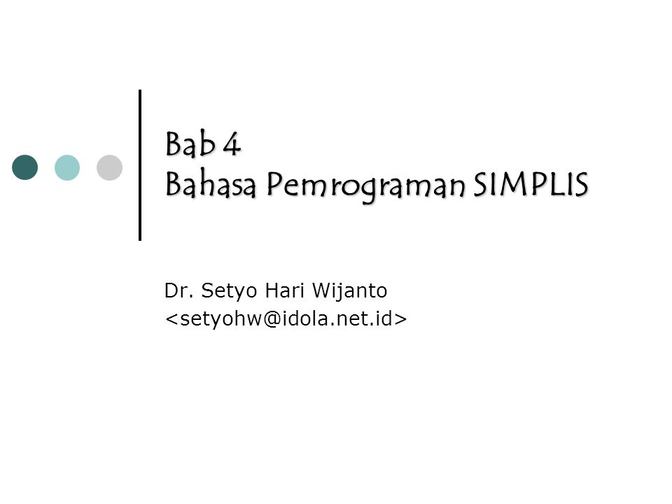 April 2009Bab 4 Bahasa Pemrograman SIMPLIS 2 WORKING WITH SIMPLIS LISREL software: Bahasa LISREL Bahasa SIMPLIS Bahasa LISREL menggunakan Matrik sebagai dasar untuk Pemrograman dan Output, sedangkan SIMPLIS menggunakan Persamaan.