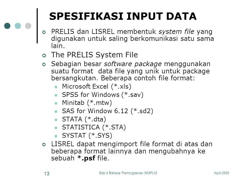 April 2009Bab 4 Bahasa Pemrograman SIMPLIS 13 SPESIFIKASI INPUT DATA PRELIS dan LISREL membentuk system file yang digunakan untuk saling berkomunikasi