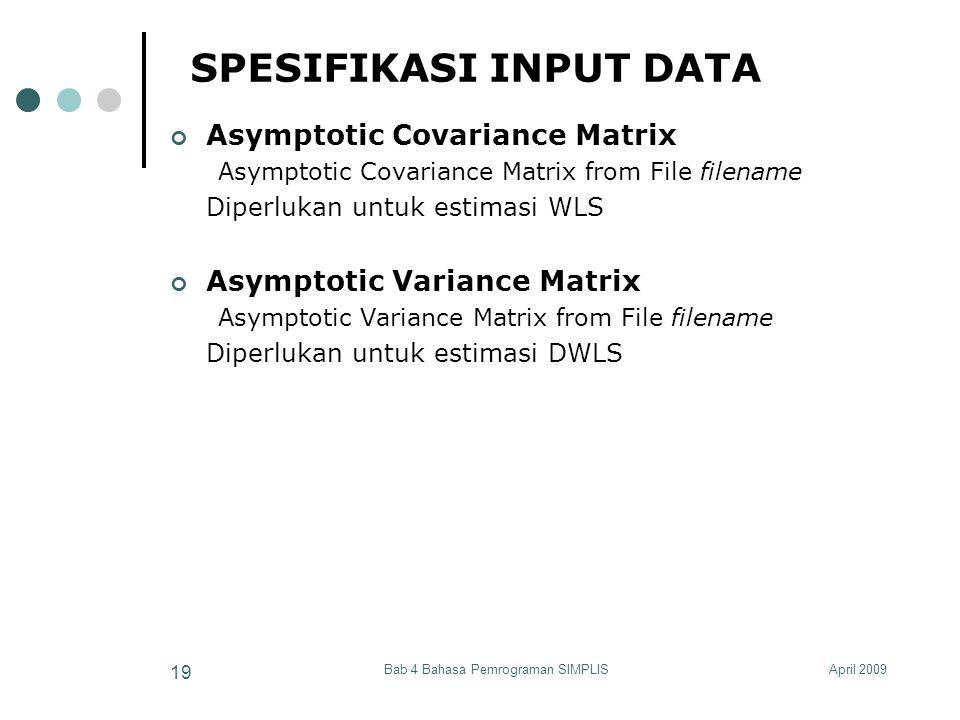 April 2009Bab 4 Bahasa Pemrograman SIMPLIS 19 SPESIFIKASI INPUT DATA Asymptotic Covariance Matrix Asymptotic Covariance Matrix from File filename Dipe