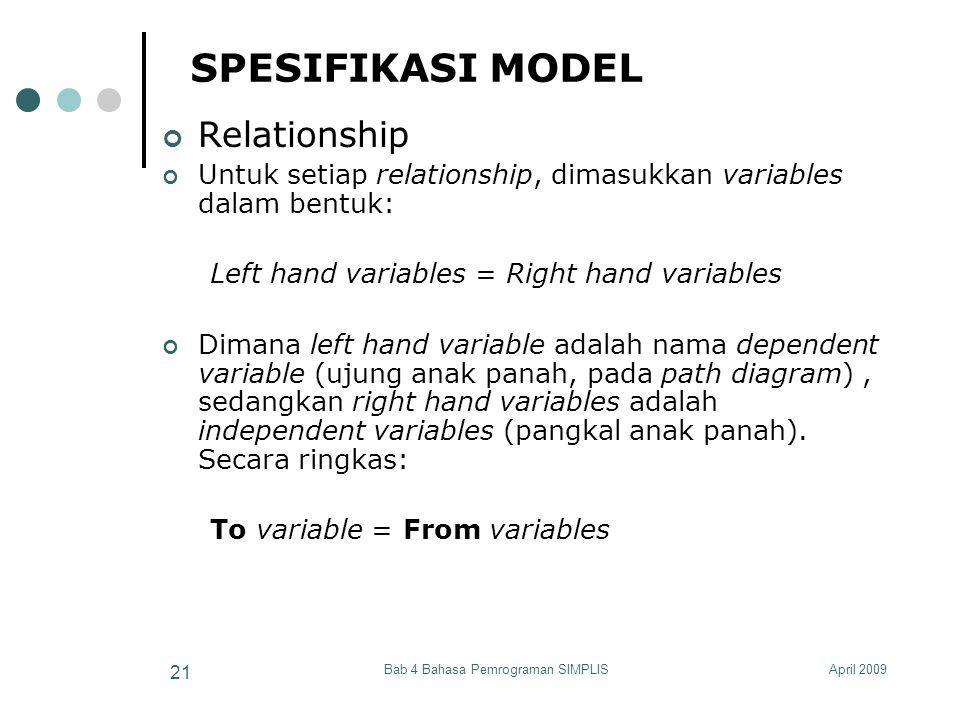 April 2009Bab 4 Bahasa Pemrograman SIMPLIS 21 SPESIFIKASI MODEL Relationship Untuk setiap relationship, dimasukkan variables dalam bentuk: Left hand v