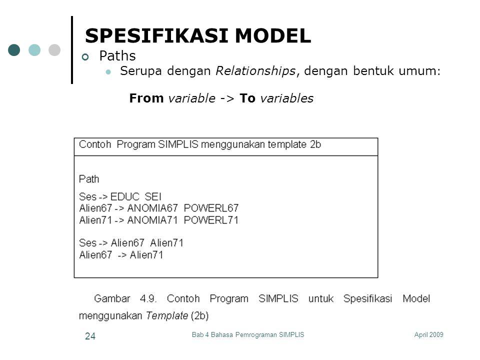 April 2009Bab 4 Bahasa Pemrograman SIMPLIS 24 SPESIFIKASI MODEL Paths Serupa dengan Relationships, dengan bentuk umum : From variable -> To variables