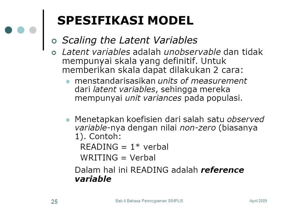 April 2009Bab 4 Bahasa Pemrograman SIMPLIS 25 SPESIFIKASI MODEL Scaling the Latent Variables Latent variables adalah unobservable dan tidak mempunyai