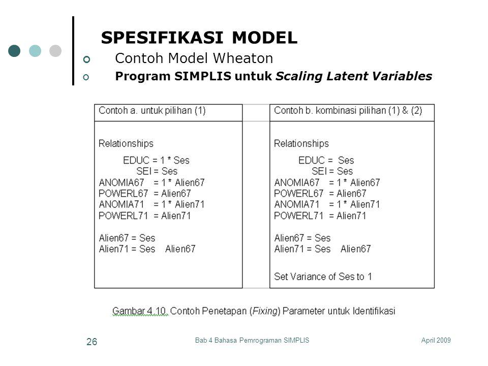 April 2009Bab 4 Bahasa Pemrograman SIMPLIS 26 SPESIFIKASI MODEL Contoh Model Wheaton Program SIMPLIS untuk Scaling Latent Variables