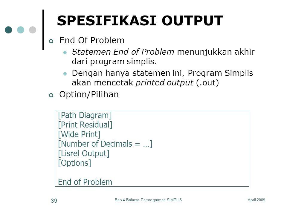 April 2009Bab 4 Bahasa Pemrograman SIMPLIS 39 SPESIFIKASI OUTPUT End Of Problem Statemen End of Problem menunjukkan akhir dari program simplis. Dengan
