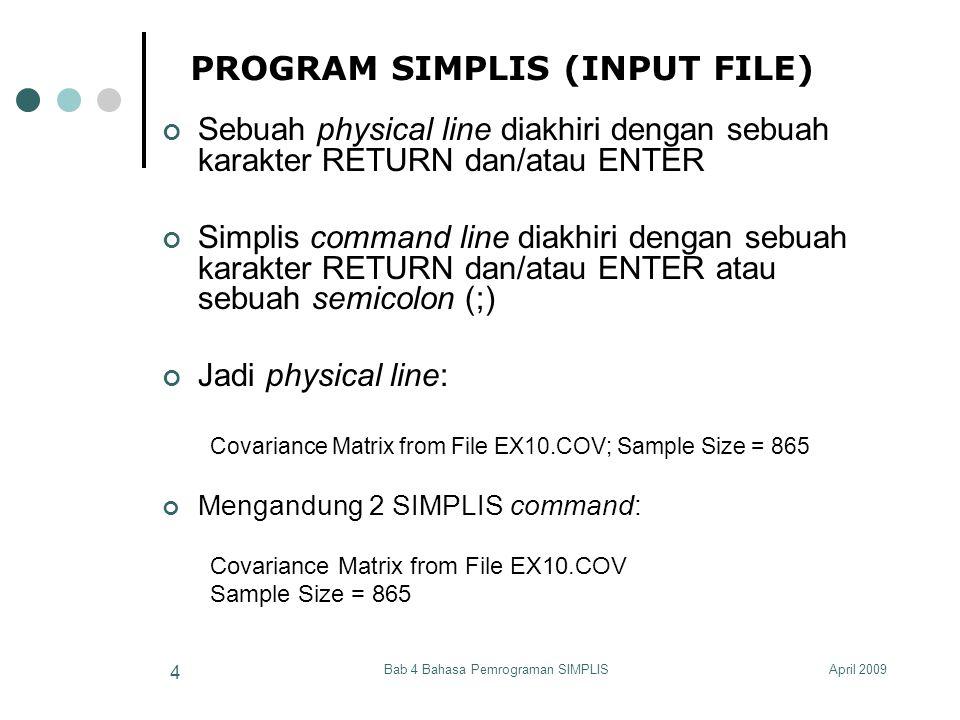 April 2009Bab 4 Bahasa Pemrograman SIMPLIS 5 PROGRAM SIMPLIS (INPUT FILE) Bentuk Umum (1) Spesifikasi Input Data (2) Spesifikasi Model (3) Spesifikasi Proses (4) Spesifikasi Output