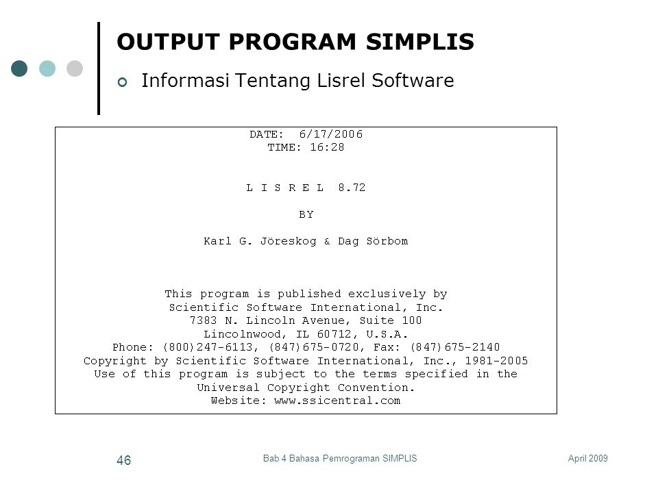 April 2009Bab 4 Bahasa Pemrograman SIMPLIS 46 OUTPUT PROGRAM SIMPLIS Informasi Tentang Lisrel Software