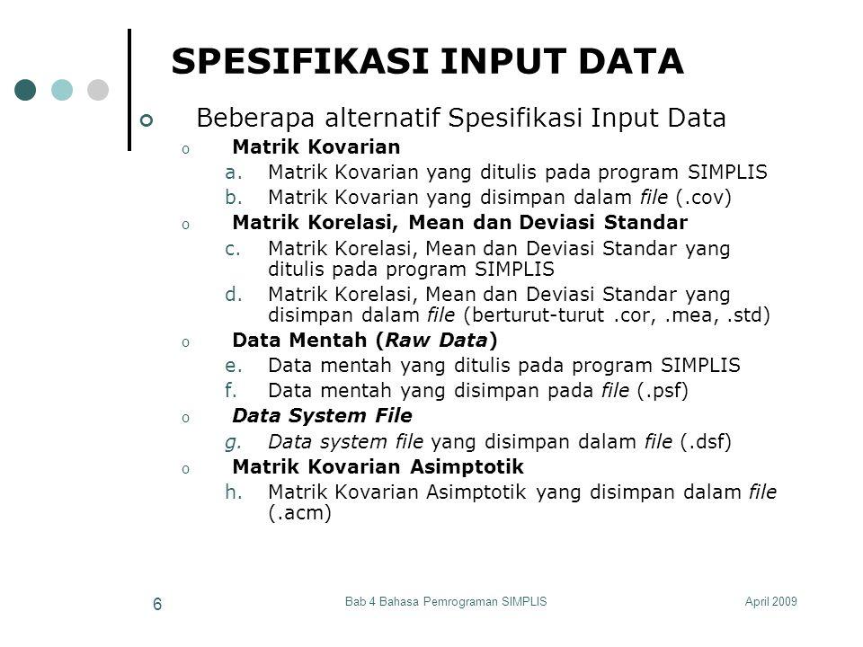 April 2009Bab 4 Bahasa Pemrograman SIMPLIS 6 SPESIFIKASI INPUT DATA Beberapa alternatif Spesifikasi Input Data o Matrik Kovarian a.Matrik Kovarian yan