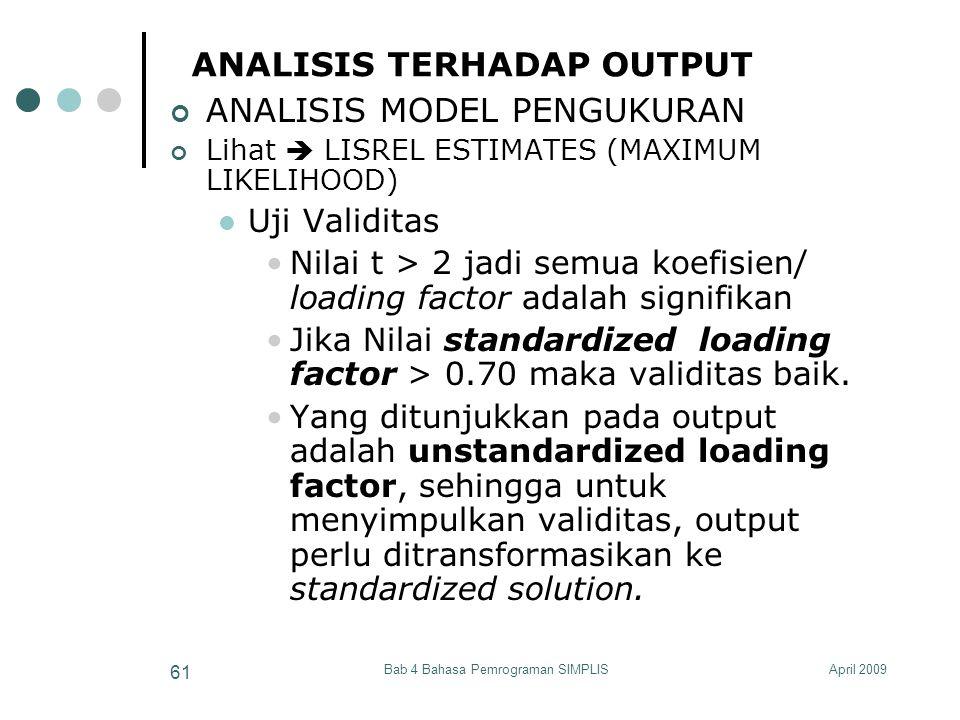 April 2009Bab 4 Bahasa Pemrograman SIMPLIS 61 ANALISIS TERHADAP OUTPUT ANALISIS MODEL PENGUKURAN Lihat  LISREL ESTIMATES (MAXIMUM LIKELIHOOD) Uji Val