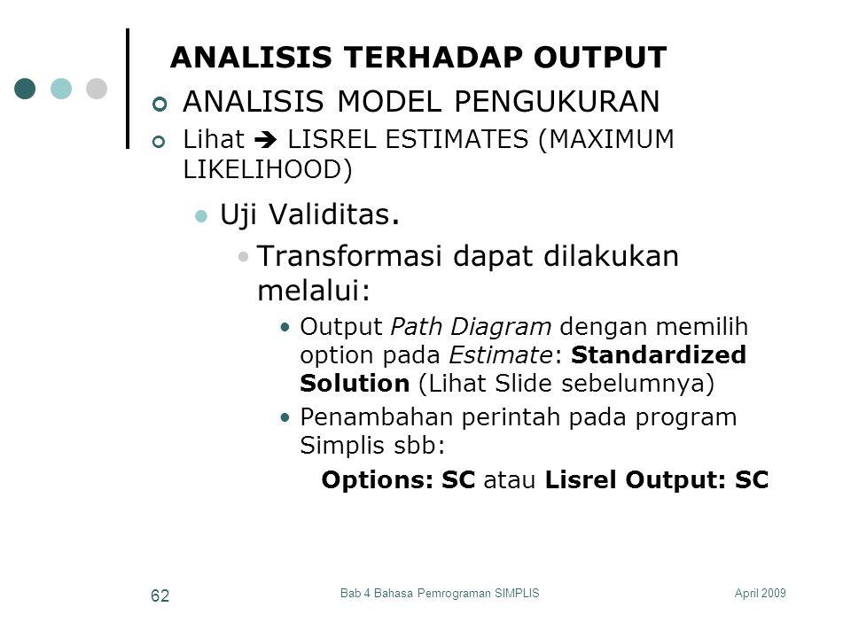 April 2009Bab 4 Bahasa Pemrograman SIMPLIS 62 ANALISIS TERHADAP OUTPUT ANALISIS MODEL PENGUKURAN Lihat  LISREL ESTIMATES (MAXIMUM LIKELIHOOD) Uji Val